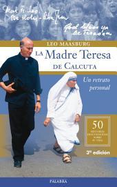 La Madre Teresa de Calcuta: Un retrato personal