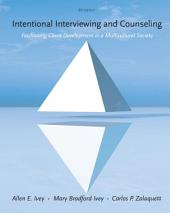 Intentional Interviewing and Counseling: Facilitating Client Development in a Multicultural Society: Edition 8