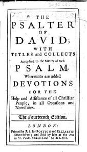 "The Psalter of David; with Titles and Collects According to the Matter of Each Psalm. Whereunto are Added Devotions ... The Fourteenth Edition. [The ""Collects"" and ""Devotions"" Written by Jeremy Taylor? Compiled by Christopher, Lord Hatton?]"