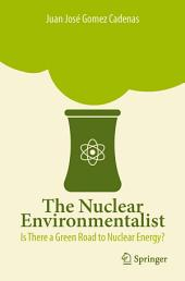 The Nuclear Environmentalist: Is There a Green Road to Nuclear Energy?