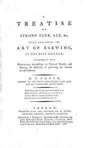 A Treatise on Strong Beer, ale, &c. fully explaining the art of Brewing, etc