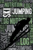 Ski Jumping Nutrition Log and Diary: Ski Jumping Nutrition and Diet Training Log and Journal for Ski Jumper and Coach - Ski Jumping Notebook Tracker
