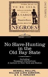 No Slave-Hunting in the Old Bay State: An Appeal to the People and Legislature of Massachusetts -- Including, Toussaint L'Ouverture