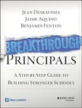 Breakthrough Principals: A Step-by-Step Guide to Building Stronger Schools