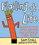 Flailing at Life