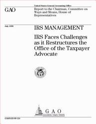 Irs Management Irs Faces Challenges As It Restructures The Office Of The Taxpayer Advocate Report To The Chairman Committee On Ways And Means House Of Representatives Book PDF