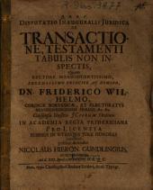 Disputatio inauguralis juridica de transactione testamenti tabulis non inspectis