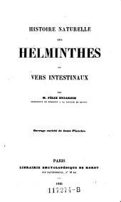 Histoire Naturelle Des Helminthes Ou Vers Intextinaux Par M. Félix Dujardin Professeur De Zoologie A La Faculté De Rennes ; Ouvrage enrichi de douze Planches: Volume1;Volume15