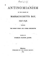 Antinomianism in the Colony of Massachusetts Bay, 1636-1638: Including the Short Story and Other Documents, Volume 21
