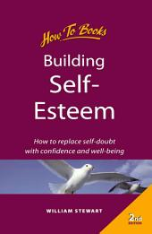 Building self esteem: How to replace self-doubt with confidence and well-being