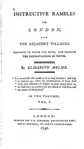 Instructive Rambles in London: And the Adjacent Villages. Designed to Amuse the Mind, and Improve the Understanding of Youth, Volume 1