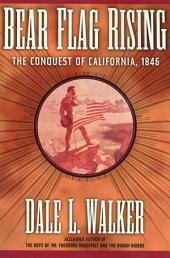 Bear Flag Rising: The Conquest of California, 1846