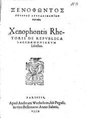 Xenophontis Rhetoris De Repvblica Lacedaemoniorum Libellus0: Xenophōntos Rētoros Lakedaimoniōn Politeia