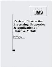 Review of Extraction, Processing, Properties, and Applications of Reactive Metals: 1999 TMS Annual Meeting, San Diego, CA, February 28 - March 15, 1999