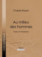 Au milieu des hommes: Notes et Impressions