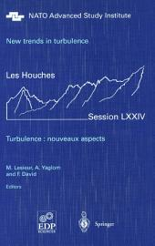 New trends in turbulence. Turbulence: nouveaux aspects: Les Houches Session LXXIV 31 July - 1 September 2000