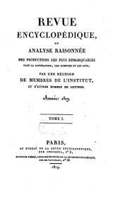 Revue encyclopédique, ou analyse raisonnée des productions les plus remarquables dans la politique, les sciences, l'industrie et les beaux-arts: recueil mensuel, Volume1