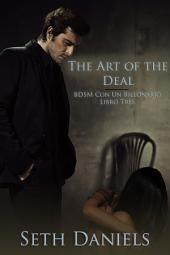 The Art of the Deal: BDSM Con Un Billonario, Libro Tres