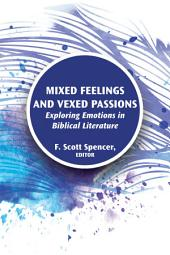 Mixed Feelings and Vexed Passions: Exploring Emotions in Biblical Literature