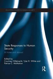 State Responses to Human Security: At Home and Abroad