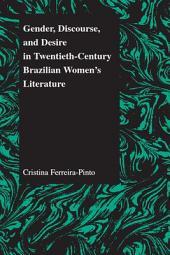 Gender, Discourse, and Desire in Twentieth-century Brazilian Women's Literature