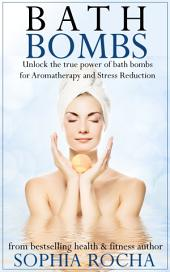 Bath Bombs: Unlock the True Power of Bath Bombs for Aromatherapy and Stress Reduction