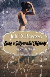 SING A MOURNFUL MELODY: (A Gothic short story)