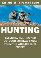 Hunting: Essential Hunting and Outdoor Survival Skills from the World's Elite Forces