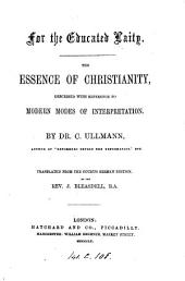 For the educated laity. The essence of Christianity, described with reference to modern modes of interpretation. Tr. by J. Bleasdell