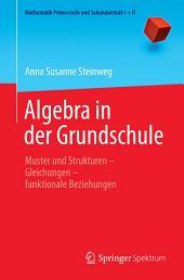 Algebra in der Grundschule: Muster und Strukturen ̶ Gleichungen ̶ funktionale Beziehungen