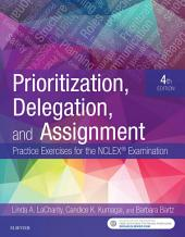 Prioritization, Delegation, and Assignment - E-Book: Practice Exercises for the NCLEX Examination, Edition 4