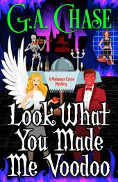 Look What You Made Me Voodoo: A Malveaux Curse Mystery (Book 6)