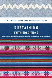 Sustaining Faith Traditions: Race, Ethnicity, and Religion among the Latino and Asian American Second Generation