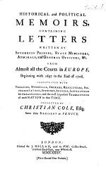 Historical and Political Memoirs, containing letters written by sovereign princes, state ministers, admirals, and general officers, &c. from almost all the courts in Europe, beginning with 1697 to the end of 1708, etc