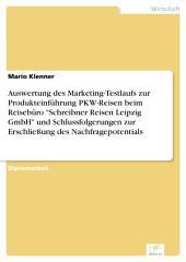 """Auswertung des Marketing-Testlaufs zur Produkteinführung PKW-Reisen beim Reisebüro """"Schreibner Reisen Leipzig GmbH"""" und Schlussfolgerungen zur Erschließung des Nachfragepotentials"""