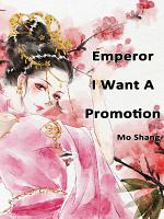 Emperor, I Want A Promotion