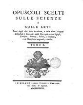 Opuscoli Scelti Sulle Scienze e Sulle Arti