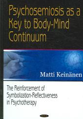 Psychosemiosis as a Key to Body-mind Continuum: The Reinforcement of Symbolization-reflectiveness in Psychotherapy