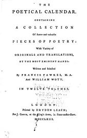The Poetical Calendar: Containing a Collection of Scarce and Valuable Pieces of Poetry: with Variety of Originals and Translations, by the Most Eminent Hands. Intended as a Supplement to Mr. Dodsley's Collection, Volumes 3-4
