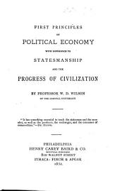 First Principles of Political Economy, with Reference to Statesmanship and the Progress of Civilization