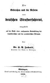 Die Gebrechen und die Reform des deutschen Strafverfahrens dargestellt auf der Basis einer consequenten Entwickelung des inquisitorischen und des accusatorischen Prinzips