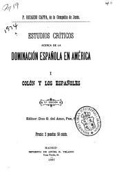 Estudios críticos acerca de la dominación española en América: Colón y los españoles. 2. Hubo derecho á conquistar la América? 3. La conquista del Perú