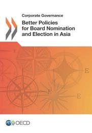 Corporate Governance Better Policies for Board Nomination and Election in Asia