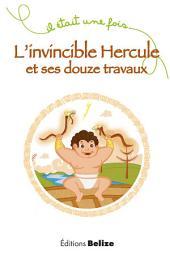 L'invincible Hercule et ses douze travaux: Un récit mythologique