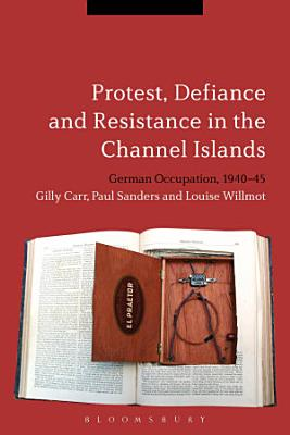 Protest  Defiance and Resistance in the Channel Islands PDF