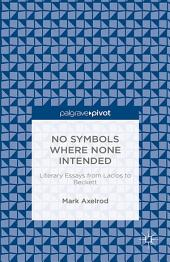 No Symbols Where None Intended: Literary Essays from Laclos to Beckett