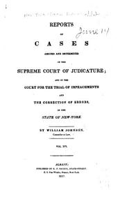 Reports of Cases Argued and Determined in the Supreme Court of Judicature: And in the Court for the Trial of Impeachments and the Correction of Errors in the State of New York