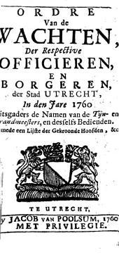 Ordre van de wachten, der respective officieren, en borgeren, der stad Utrecht, in [...] 1760