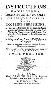 Instructions familières, dogmatiques et morales sur les quatre parties de la doctrine Chrétienne: Volume1
