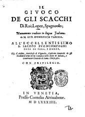 Il Giuoco de gli scacchi di Rui Lopez, Spagnuolo; nuouamente tradotto in lingua italiana da m. Gio. Domenico Tarsia. ..